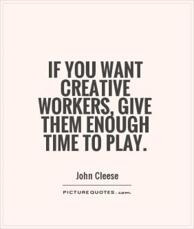 if-you-want-creative-workers-give-them-enough-time-to-play-quote-1